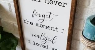 I will never forget the moment I realized I Love You| Quote sign | Love Sign | A...
